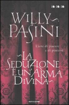 La seduzione è unarma divina. Larte di piacere e di piacersi.pdf
