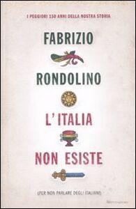 Libro L' Italia non esiste (per non parlare degli italiani) Fabrizio Rondolino
