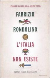 L' Italia non esiste (per non parlare degli italiani)
