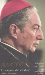 Libro Le ragioni del credere. Scritti e interventi Carlo Maria Martini