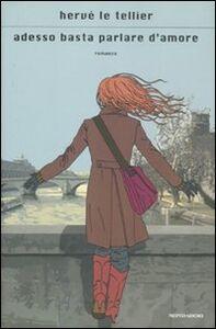 Libro Adesso basta parlare d'amore Hervé Le Tellier