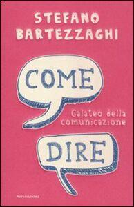 Libro Come dire. Galateo della comunicazione Stefano Bartezzaghi