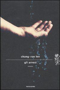 Foto Cover di Gli arresi, Libro di Chang-Rae Lee, edito da Mondadori