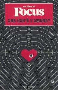 Foto Cover di Che cos'è l'amore? Un libro di Focus, Libro di  edito da Mondadori