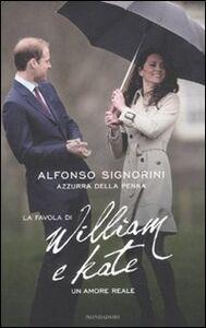 Libro La favola di William e Kate. Un amore reale Alfonso Signorini , Azzurra Della Penna