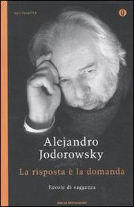 Libro La risposta è la domanda. Favole di saggezza Alejandro Jodorowsky