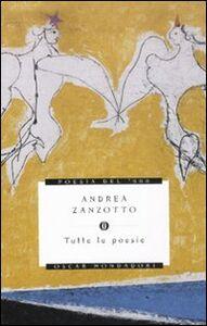 Libro Tutte le poesie Andrea Zanzotto