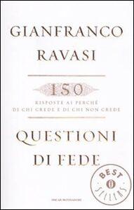 Foto Cover di Questioni di fede. 150 risposte ai perché di chi crede e di chi non crede, Libro di Gianfranco Ravasi, edito da Mondadori