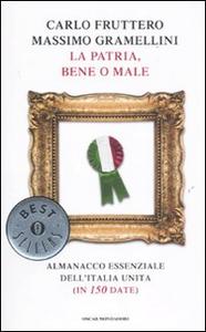 Libro La patria, bene o male. Almanacco essenziale dell'Italia unita (in 150 date) Carlo Fruttero , Massimo Gramellini