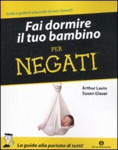 Libro Fai dormire il tuo bambino per negati Arthur Lavin , Susan Glaser