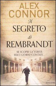 Foto Cover di Il segreto di Rembrandt, Libro di Alex Connor, edito da Mondadori