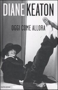 Foto Cover di Oggi come allora, Libro di Diane Keaton, edito da Mondadori