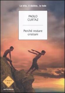 Perché restare cristiani. La vita, il dubbio, la fede - Paolo Curtaz - copertina