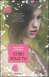 Libro Ci sei solo tu Valentina Camerini