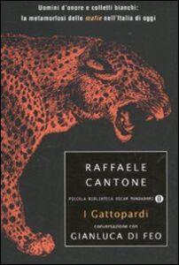 Libro I gattopardi. Uomini d'onore e colletti bianchi: la metamorfosi delle mafie nell'Italia di oggi Raffaele Cantone , Gianluca Di Feo