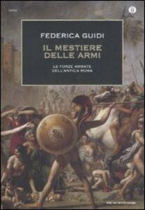 Foto Cover di Il mestiere delle armi. Le forze armate dell'antica Roma, Libro di Federica Guidi, edito da Mondadori