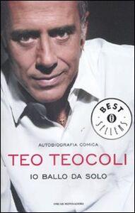 Libro Io ballo da solo. Autobiografia comica Teo Teocoli