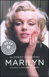 Foto Cover di Marilyn. Vivere e morire d'amore, Libro di Alfonso Signorini, edito da Mondadori