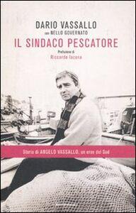 Foto Cover di Il sindaco pescatore, Libro di Dario Vassallo,Nello Governato, edito da Mondadori