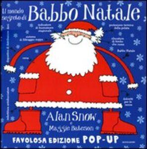Libro Il mondo segreto di Babbo Natale. Libro pop-up Alan Snow , Maggie Bateson