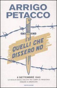 Foto Cover di Quelli che dissero no. 8 settembre 1943: la scelta degli italiani nei campi di prigionia inglesi e americani, Libro di Arrigo Petacco, edito da Mondadori