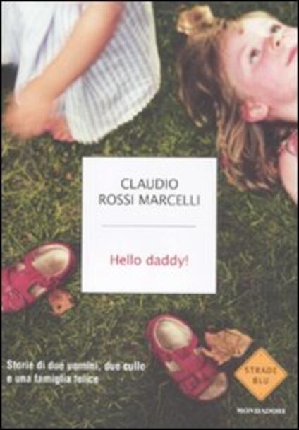 Hello daddy! Storie di due uomini, due culle e una famiglia felice - Claudio Rossi Marcelli - copertina
