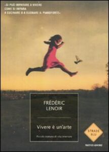Foto Cover di Vivere è un'arte. Piccolo trattato di vita interiore, Libro di Frédéric Lenoir, edito da Mondadori
