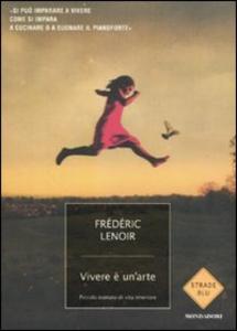 Libro Vivere è un'arte. Piccolo trattato di vita interiore Frédéric Lenoir