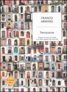 Libro Terracarne. Viaggio nei paesi invisibili e nei paesi giganti del Sud Italia Franco Arminio