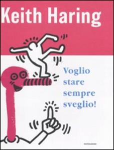 Libro Voglio stare sempre sveglio! Keith Haring