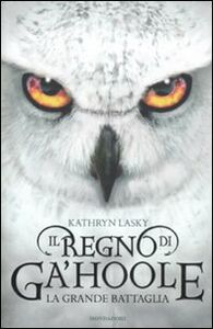 Foto Cover di La grande battaglia. Il regno di Ga'Hoole, Libro di Kathryn Lasky, edito da Mondadori