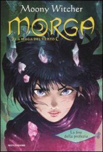 Libro La fine della profezia. Morga. La maga del vento. Vol. 3 Moony Witcher