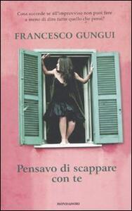Pensavo di scappare con te - Francesco Gungui - copertina