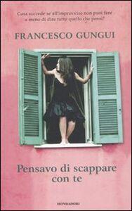 Libro Pensavo di scappare con te Francesco Gungui