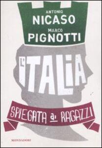 Foto Cover di L' Italia spiegata ai ragazzi, Libro di Marco Pignotti,Antonio Nicaso, edito da Mondadori