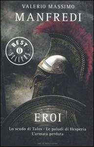 Libro Eroi: Lo scudo di Talos-Le paludi di Hesperia-L'armata perduta Valerio M. Manfredi