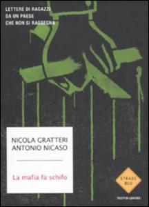 Libro La mafia fa schifo. Lettere di ragazzi da un paese che non si rassegna Nicola Gratteri , Antonio Nicaso