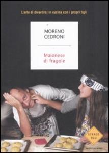 Libro Maionese di fragole. L'arte di divertirsi in cucina con i propri figli Moreno Cedroni