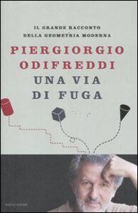 Foto Cover di Una via di fuga. Il grande racconto della geometria moderna, Libro di Piergiorgio Odifreddi, edito da Mondadori