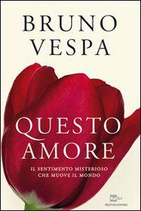 Libro Questo amore. Il sentimento misterioso che muove il mondo Bruno Vespa