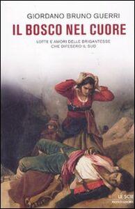 Foto Cover di Il bosco nel cuore. Lotte e amori delle brigantesse che difesero il Sud, Libro di Giordano B. Guerri, edito da Mondadori