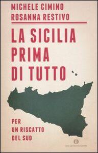 Foto Cover di La Sicilia prima di tutto. Per un riscatto del sud, Libro di Michele Cimino,Rosanna Restivo, edito da Mondadori