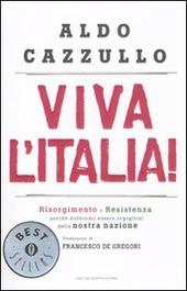 Viva l'Italia! Risorgimento e Resistenza: perché dobbiamo essere orgogliosi della nostra nazione