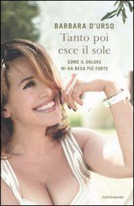 Foto Cover di Tanto poi esce il sole. Come il dolore mi ha resa più forte, Libro di Barbara D'Urso, edito da Mondadori