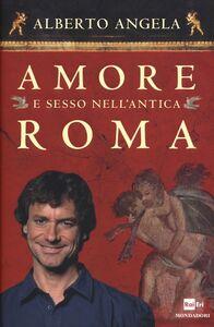 Foto Cover di Amore e sesso nell'antica Roma, Libro di Alberto Angela, edito da Mondadori