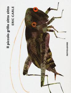 Foto Cover di Il piccolo grillo zitto zitto. Libro sonoro, Libro di Eric Carle, edito da Mondadori 0