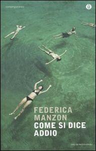 Foto Cover di Come si dice addio, Libro di Federica Manzon, edito da Mondadori