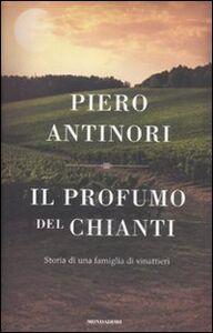 Libro Il profumo del Chianti. Storia di una famiglia di vinattieri Piero Antinori