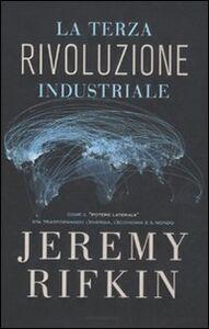 Foto Cover di La terza rivoluzione industriale. Come il «potere laterale» sta trasformando l'energia, l'economia e il mondo, Libro di Jeremy Rifkin, edito da Mondadori