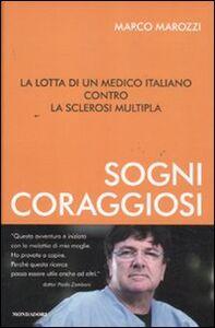 Libro Sogni coraggiosi. La lotta di un medico italiano contro la sclerosi multipla Marco Marozzi